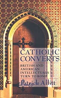 Catholic Converts: British and American Intellectuals Turn to Rome 9780801429965