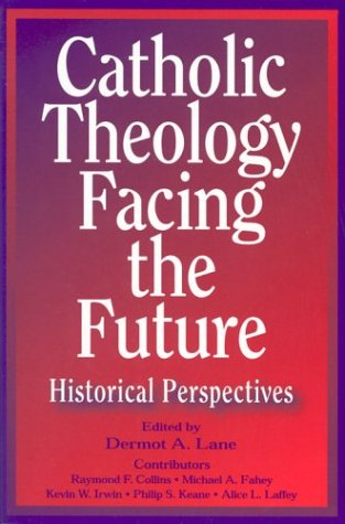 Catholic Theology Facing the Future: Historical Perspectives 9780809141142
