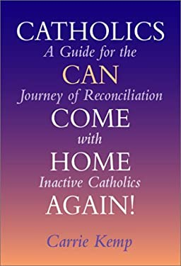 Catholics Can Come Home Again!: A Guide for the Journey of Reconciliation with Inactive Catholics 9780809139552