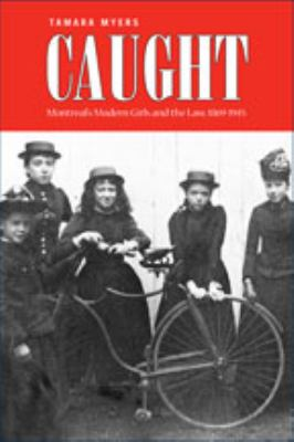Caught: Montreal's Modern Girls and the Law, 1869-1945 9780802092199