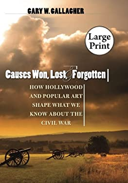 Causes Won, Lost, and Forgotten: How Hollywood and Popular Art Shape What We Know about the Civil War, Large Print Ed 9780807866122