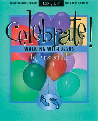 Celebrate Walking with Jesus: Teaching Bible Truths with Arts and Crafts 9780805402483