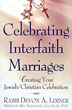 Celebrating Interfaith Marriages: Creating Your Jewish/Christian Ceremony 9780805060836
