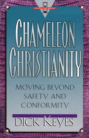 Chameleon Christianity: Moving Beyond Safety and Conformity 9780801058660