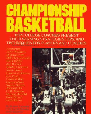 Championship Basketball: Top College Coaches Present Their Winning Strategies, Tips, and Techniques for Players and Coaches 9780809248742