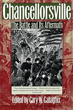 Chancellorsville: The Battle and Its Aftermath 9780807822753