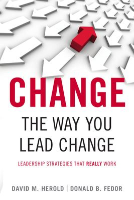 Change the Way You Lead Change: Leadership Strategies That Really Work 9780804758758