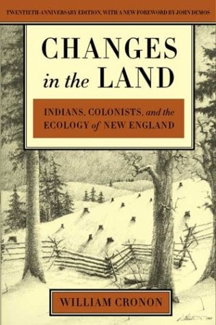 Changes in the Land: Indians, Colonists, and the Ecology of New England 9780809016341