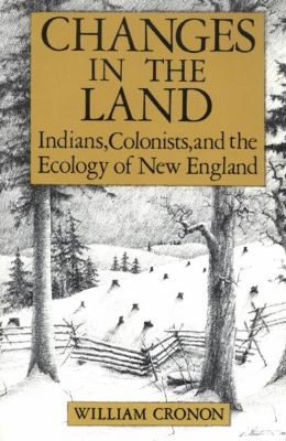 Changes in the Land: Indians, Colonists, and the Ecology of New England 9780809034055