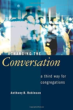 Changing the Conversation: A Third Way for Congregations 9780802807595