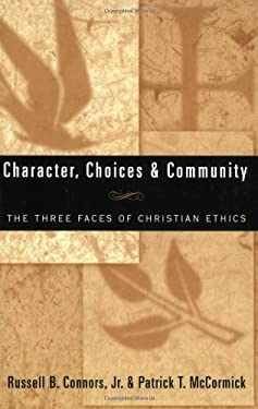 Character, Choices & Community: The Three Faces of Christian Ethics 9780809138050