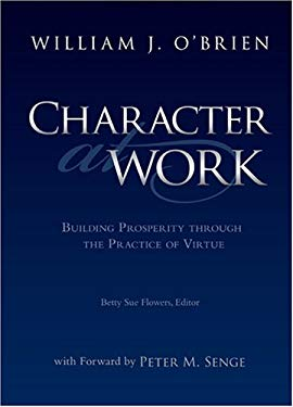 Character at Work: Building Prosperity Through the Practice of Virtue 9780809145881