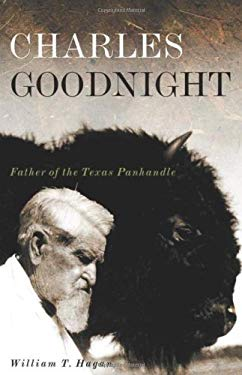 Charles Goodnight: Father of the Texas Panhandle 9780806138275
