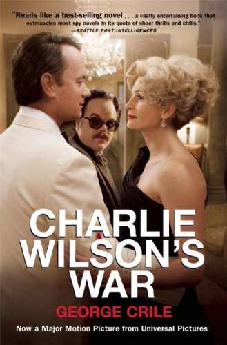 Charlie Wilson's War: The Extraordinary Story of How the Wildest Man in Congress and a Rogue CIA Agent Changed the History of Our Times 9780802143419