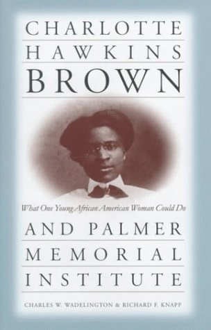Charlotte Hawkins Brown and Palmer Memorial Institute: What One Young African American Woman Could Do 9780807825143