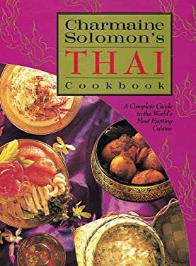 Charmaine Solomon's Thai Cookbook: A Complete Guide to the World's Most Exciting Cuisine 9780804830393