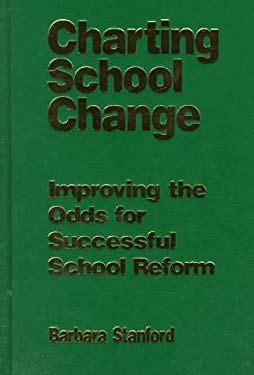 Charting School Change: Improving the Odds for Successful School Reform 9780803964884