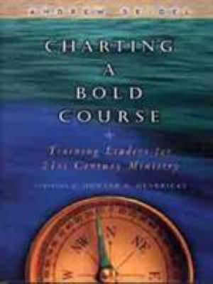 Charting a Bold Course: Training Leaders for 21st Century Ministry 9780802434227