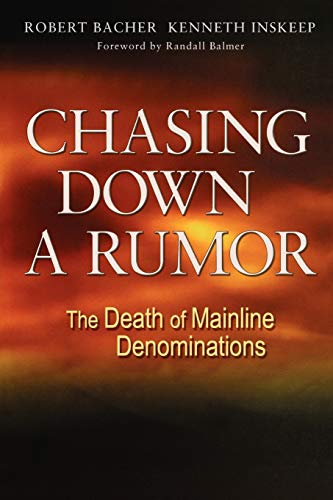 Chasing Down a Rumor: The Death of Mainline Denominations 9780806651422