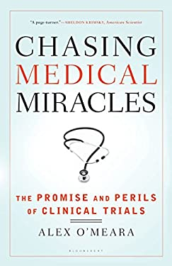 Chasing Medical Miracles: The Promise and Perils of Clinical Trials 9780802719904