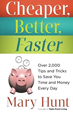 Cheaper, Better, Faster: Over 2,000 Tips and Tricks to Save You Time and Money Every Day 9780800721442