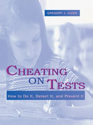 Cheating on Tests: How to Do It, Detect It, and Prevent It 9780805831450