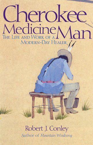Cherokee Medicine Man: The Life and Work of a Modern Day Healer 9780806136653