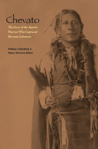 Chevato: The Story of the Apache Warrior Who Captured Herman Lehmann 9780803210974