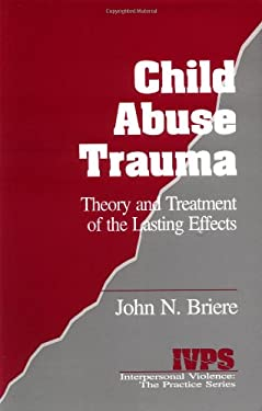 Child Abuse Trauma: Theory and Treatment of the Lasting Effects