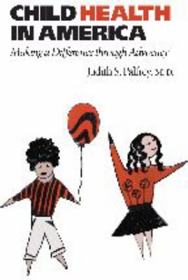 Child Health in America: Making a Difference Through Advocacy 9780801884535