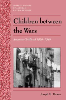 History of American Childhood Series: Coming of Age Between the Wars 9780805741148