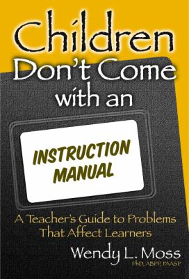 Children Don't Come with an Instruction Manual: A Teacher's Guide to Problems That Affect Learners 9780807744444