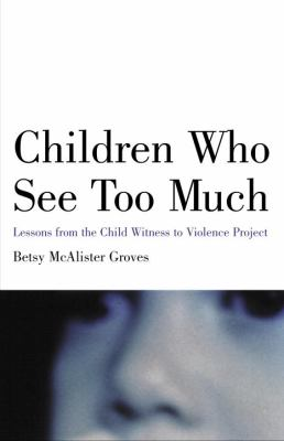 Children Who See Too Much: Lessons from the Child Witness to Violence Project 9780807031391