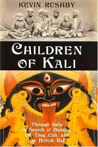 Children of Kali: Through India in Search of Bandits, the Thug Cult, and the British Raj 9780802714183