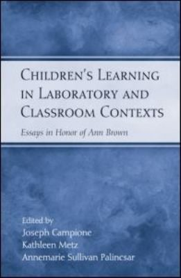 Children's Learning in Laboratory and Classroom Contexts: Essays in Honor of Ann Brown 9780805856910