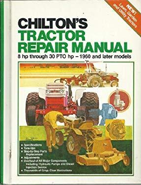 Chilton's Tractor Repair Manual: 8 HP Through 30 Pto HP