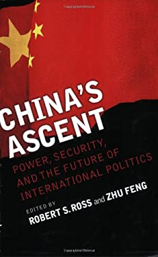 China's Ascent: Power, Security, and the Future of International Politics 9780801474446