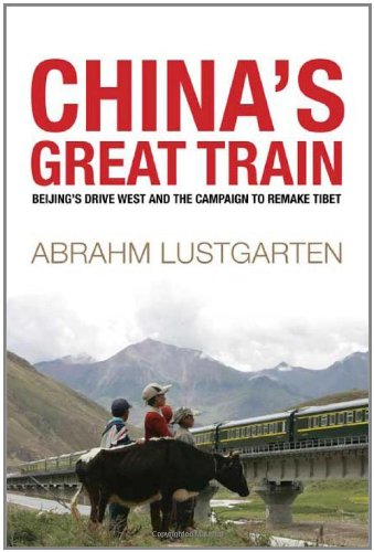 China's Great Train: Beijing's Drive West and the Campaign to Remake Tibet 9780805083248
