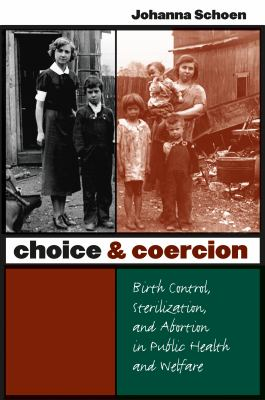 Choice and Coercion: Birth Control, Sterilization, and Abortion in Public Health and Welfare 9780807855850