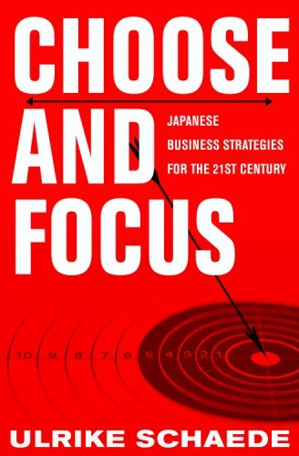 Choose and Focus: Japanese Business Strategies for the 21st Century 9780801447068