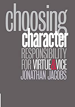 Choosing Character: Responsibility for Virtue and Vice 9780801438592