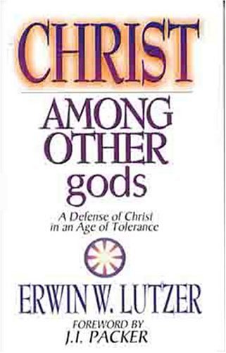 Christ Among Other Gods: A Defense of Christ in an Age of Tolerance 9780802416490