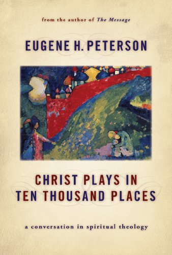 Christ Plays in Ten Thousand Places: A Conversation in Spiritual Theology 9780802828750