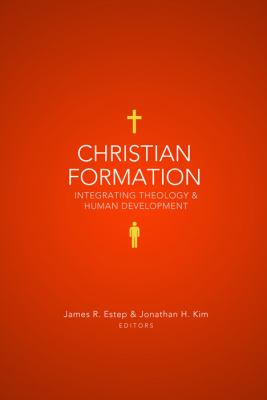 Christian Formation: Integrating Theology & Human Development 9780805448382
