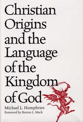 Christian Origins and the Language of the Kingdom of God 9780809322305