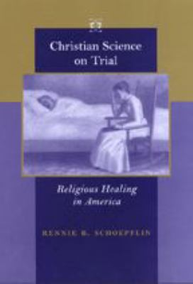 Christian Science on Trial: Religious Healing in America 9780801870576