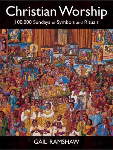 Christian Worship: 100,000 Sundays of Symbols and Rituals 9780800662332