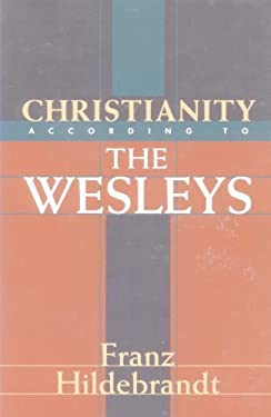 Christianity According to the Wesleys: The Harris Franklin Rall Lectures, 1954, Delivered at Garrett Biblical Institute, Evanston, Illinois 9780801021107