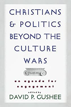 Christians and Politics Beyond the Culture Wars: An Agenda for Engagement 9780801022319