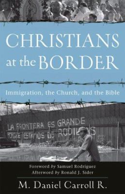 Christians at the Border: Immigration, the Church, and the Bible 9780801035661